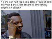 Roll safe meme about never getting emotionally attached so that no body can hurt you ever