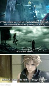 If I had a nickel for every time I got stabbediby Sephiroth and suspended above the ground by his sword, l'd have two nickels, which isn't a lot, but it's weird that it happenedstwice Source: oathkeyper Final Fantasy VII Crisis Core: Final Fantasy VII Dirge of Cerberus: Final Fantasy VII Final Fantasy VII Remake Cloud Strife Final Fantasy VII: Advent Children Tifa Lockhart Sephiroth snapshot phenomenon