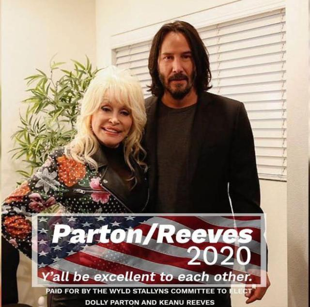 Parton/Reeves 2020 Y'all be excellent to each other. PAID FOR BY THE WYLD STALLYNS COMMITTEE TO ELECT DOLLY PARTON AND KEANU REEVES Dolly Parton Keanu Reeves Poster