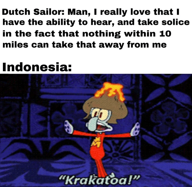 Fun Fact Krakatoa Just Erupted In 2020 April R Historymemes Krakatoa Eruption Know Your Meme
