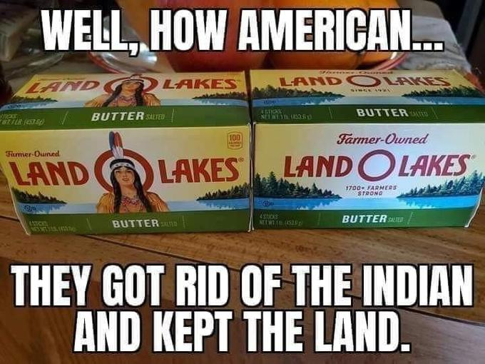 The old Land O' Lakes packaging and the new Land O' Lakes packaging are presented side by side to show the appropriated image of an Indian woman has been removed. The Text reads: Well, how American. They got rid of the Indian and kept the land.