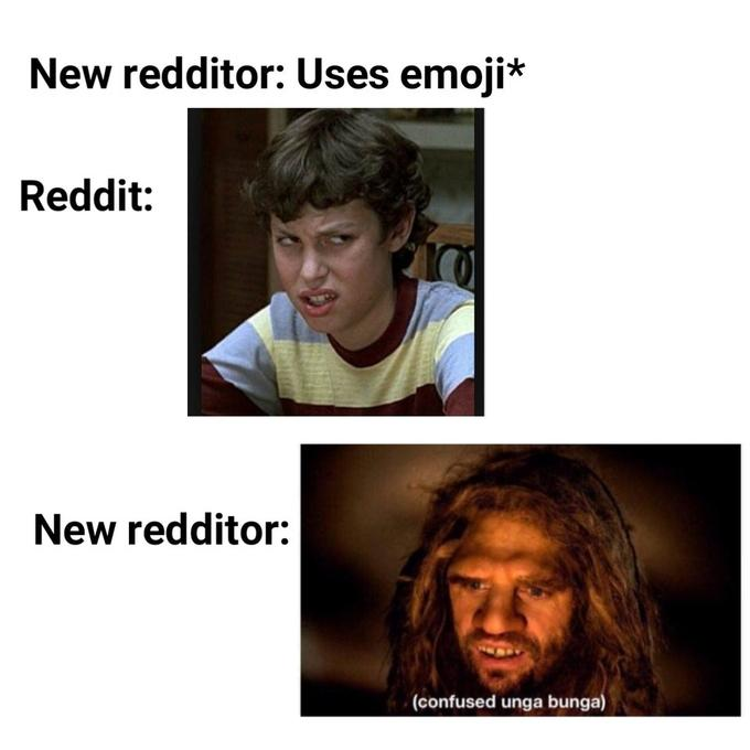 New redditor: Uses emoji* Reddit: New redditor: (confused unga bunga) Hair Face Facial expression People Text Human Forehead Adaptation