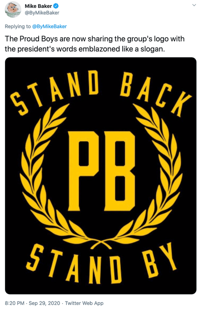 Mike Baker @ByMikeBaker Replying to @ByMikeBaker The Proud Boys are now sharing the group's logo with the president's words emblazoned like a slogan. STAND BACK PB STAND BY 8:20 PM · Sep 29, 2020 · Twitter Web App Font Text