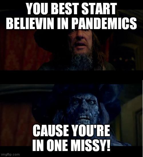 YOU BEST START BELIEVIN IN PANDEMICS CAUSE YOU'RE IN ONE MISSY! imgflip.com Photo caption Internet meme Font