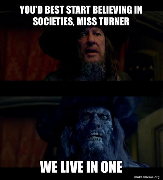 YOU'D BEST START BELIEVING IN SOCIETIES, MISS TURNER WE LIVE IN ONE makeameme.org Photo caption Movie Human