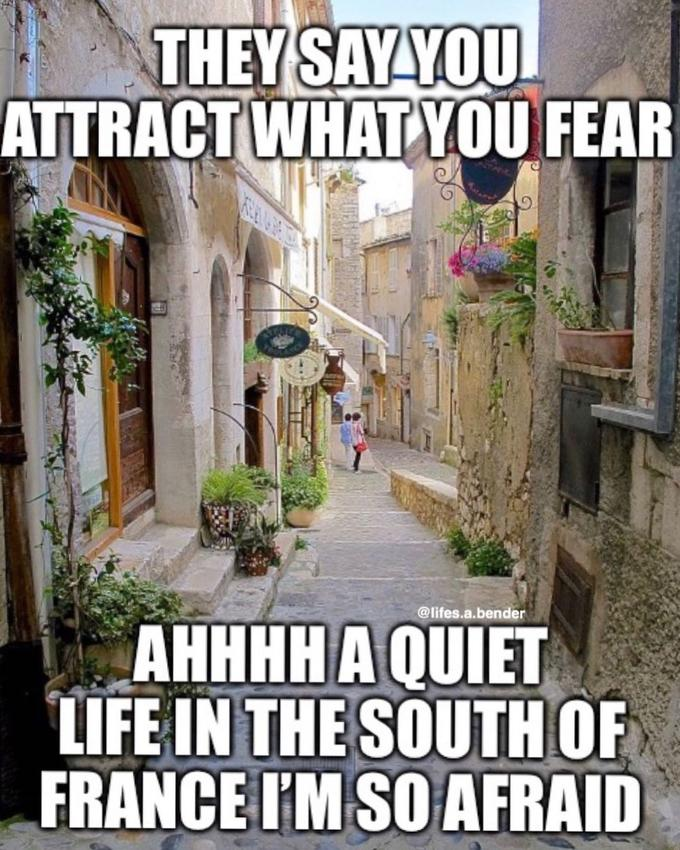 THEY SAY YOU ATTRACT WHAT YOU FEAR @lifes.a.bender AHHHH A QUIET LIFE IN THE SOUTH OF FRANCE I'M SO AFRAID Photo caption