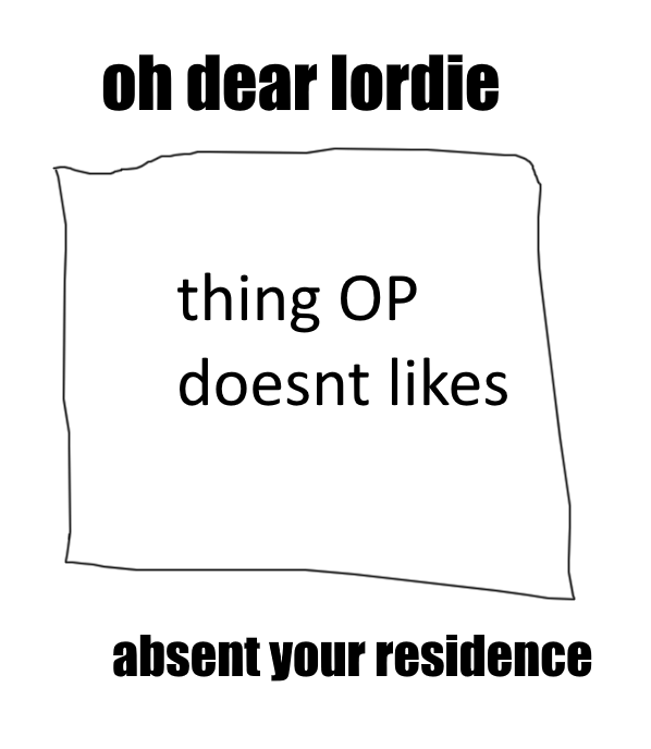 oh dear lordie thing OP doesnt likes absent your residence Text Font Line