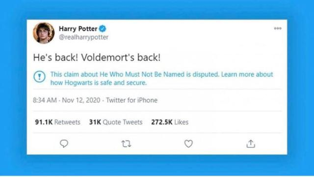 Harry Potter @realharrypotter 000 He's back! Voldemort's back! This claim about He Who Must Not Be Named is disputed. Learn more about how Hogwarts is safe and secure. 8:34 AM - Nov 12, 2020 - Twitter for iPhone 91.1K Retweets 31K Quote Tweets 272.5K Likes Text Blue Font Line Screenshot