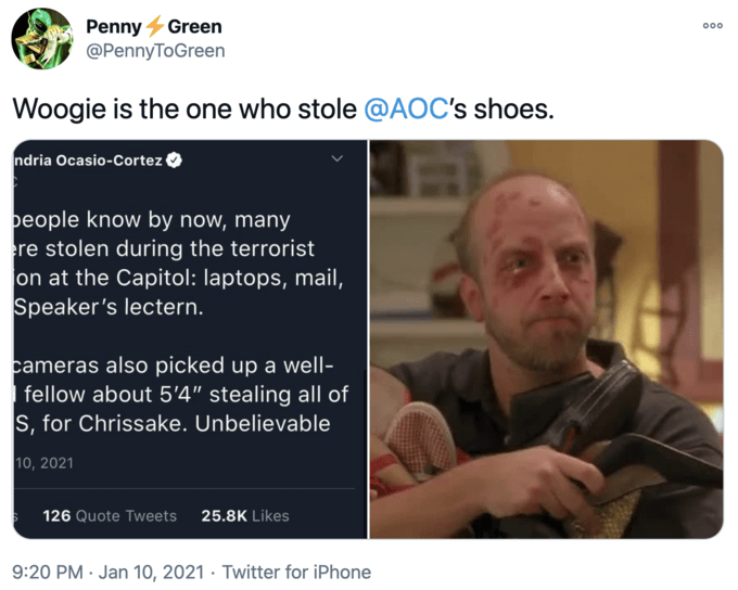 """Penny 4 Green @PennyToGreen 00 Woogie is the one who stole @AOC's shoes. ndria Ocasio-Cortez people know by now, many ere stolen during the terrorist on at the Capitol: laptops, mail, Speaker's lectern. cameras also picked up a well- fellow about 5'4"""" stealing all of S, for Chrissake. Unbelievable 10, 2021 126 Quote Tweets 25.8K Likes 9:20 PM · Jan 10, 2021 · Twitter for iPhone Text Jaw Font"""