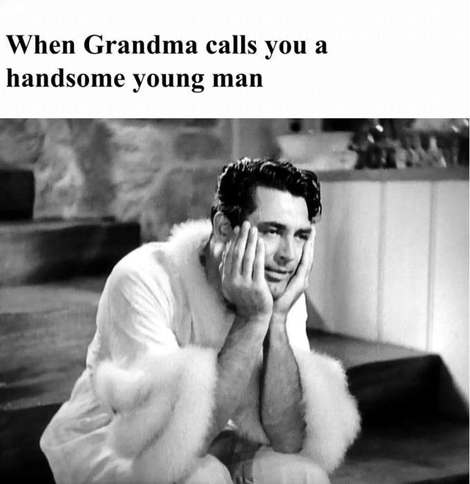 When Grandma calls you a handsome young man Cary Grant Bringing Up Baby Jaw Fur clothing Fur