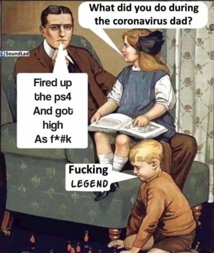 What did you do during the coronavirus dad? SoundLad Fired up the ps4 And got high As f*#k Fucking LEGEND Hair People Hairstyle Sitting Interaction Sharing Conversation Animation White-collar worker