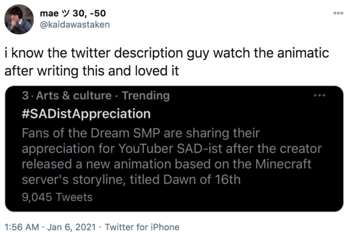mae Y 30, -50 @kaidawastaken 000 i know the twitter description guy watch the animatic after writing this and loved it 3. Arts & culture · Trending #SADistAppreciation Fans of the Dream SMP are sharing their appreciation for YouTuber SAD-ist after the creator released a new animation based on the Minecraft server's storyline, titled Dawn of 16th 9,045 Tweets 1:56 AM · Jan 6, 2021 · Twitter for iPhone Text Font