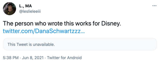L., MA @leslieleeiii ... The person who wrote this works for Disney. twitter.com/DanaSchwartzzz.. This Tweet is unavailable. 5:38 PM · Jun 8, 2021 · Twitter for Android Font
