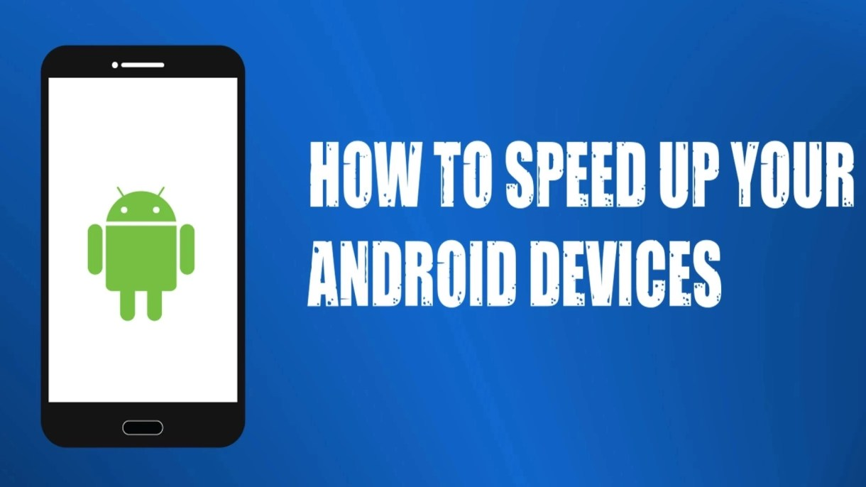 9 Tips To Improve The Speed Of Your Android Phone