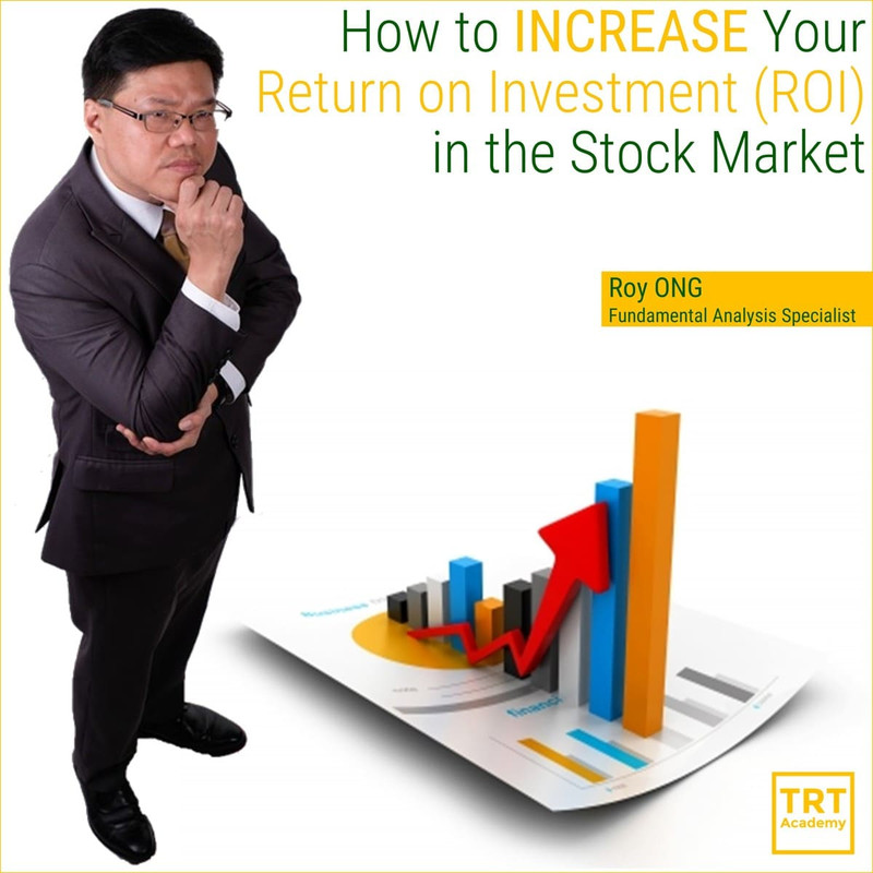 [LIVE @ TRT Academy]  Roy ONG – How to INCREASE Your Return on Investment (ROI) in the Stock Market