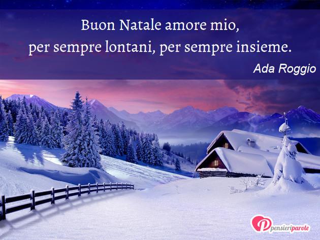 Immagini buon natale amore mio. Immagine Con Augurio Auguri Di Natale Di Ada Roggio Buon Natale Amore Mio Per Sempre Lontani