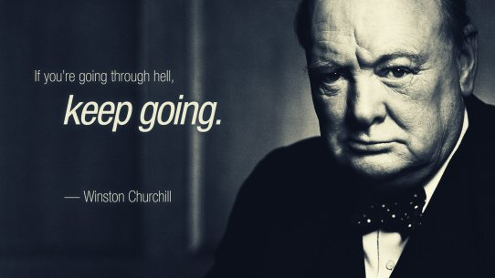 Image result for winston churchill if you are going through hell