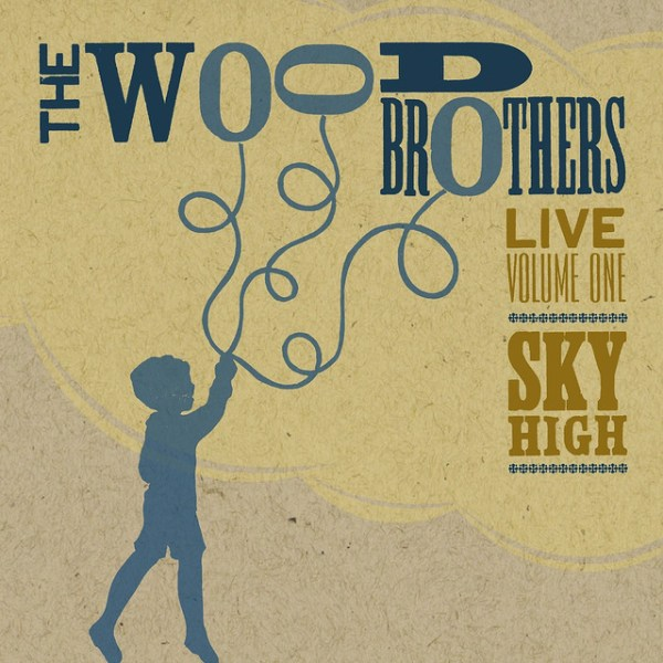 Live, Volume 1: Sky High Album by The Wood Brothers   Lyreka