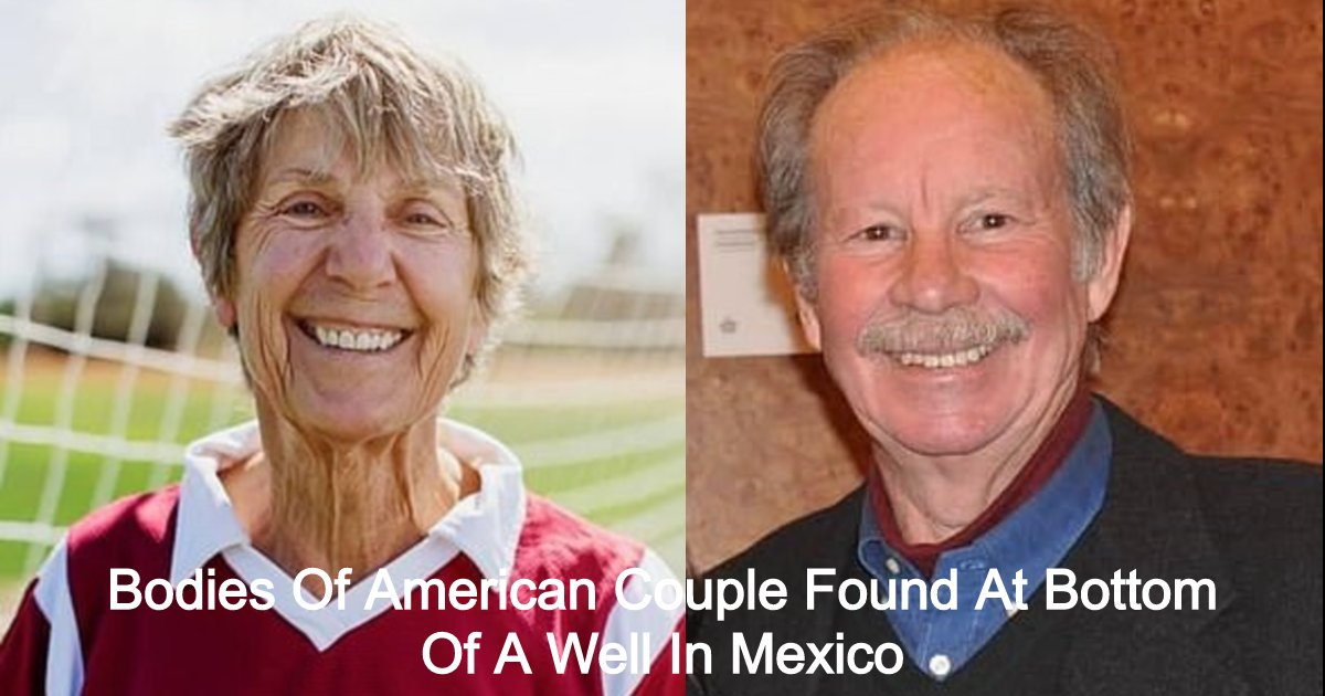 Bodies Of Missing Couple Finally Found At Bottom Of A Well In Mexico