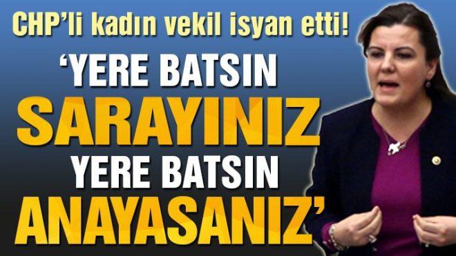 CHP'li Fatma Hürriyet Kaplan isyan etti: Yere batsın sarayınız, yere batsın anayasanız