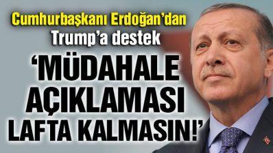 Erdoğan: Trump'ın sözleri lafta kalmasın!