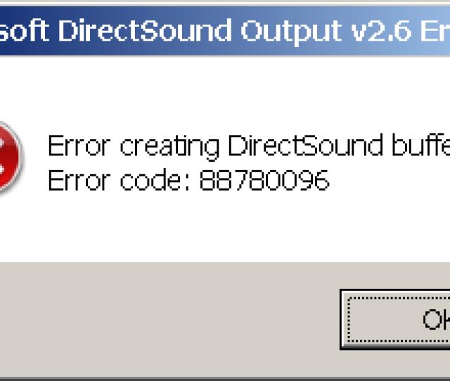 Error Message With The Following Text Error Creating Directsound Buffer Error Code 88780096