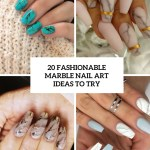 20 Fashionable Marble Nail Art Ideas To Try Styleoholic