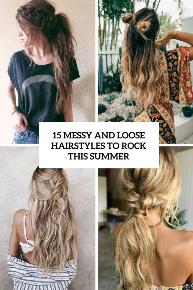 15 messy and loose hairstyles to rock this summer - styleoholic