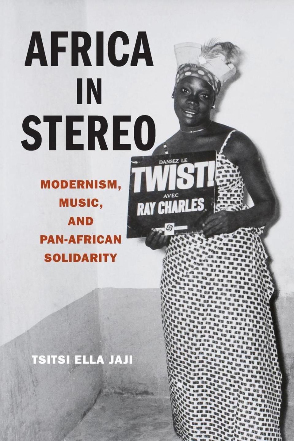 Africa in Stereo: Modernism, Music, and Pan-African Solidarity by Tsitsi Jaji (E