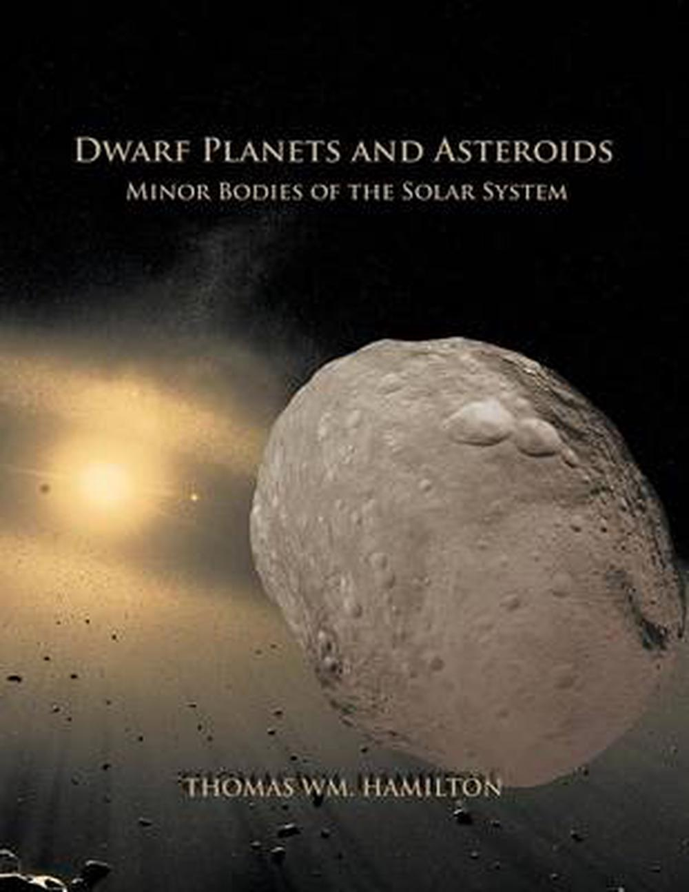 Dwarf Planets and Asteroids: Minor Bodies of the Solar ...