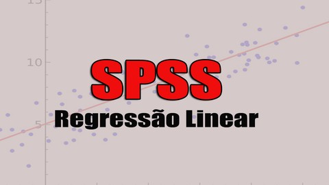 Data Science Curso Completo Regressão Linear (SPSS, R,Excel)