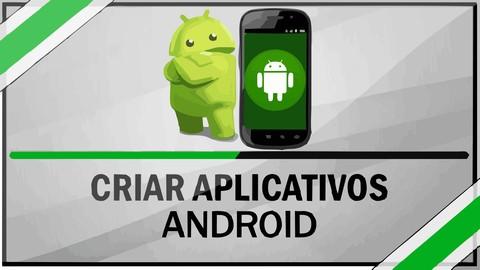Aprenda a Desenvolver aplicativos ANDROID a partir do zero!