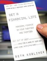 Get a Financial Life: Personal Finance in Your Twenties and Thirties, By Beth Kobliner, Fireside, $16.00, 336 pages