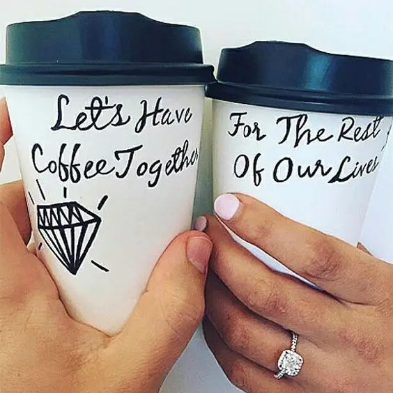 show off your rin and proposal on the coffee cups if you both love it a lot