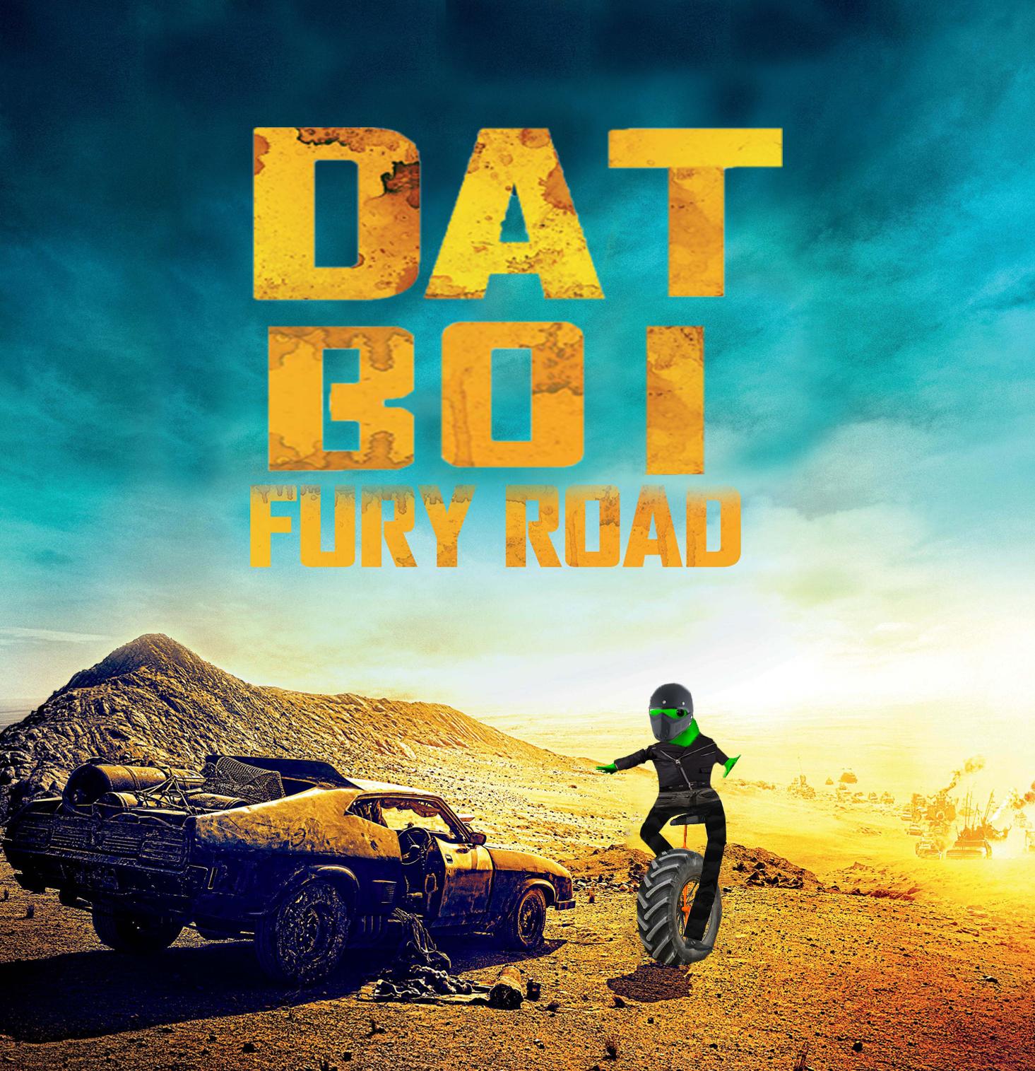 Dat Boi Fury Road Dat Boi Know Your Meme