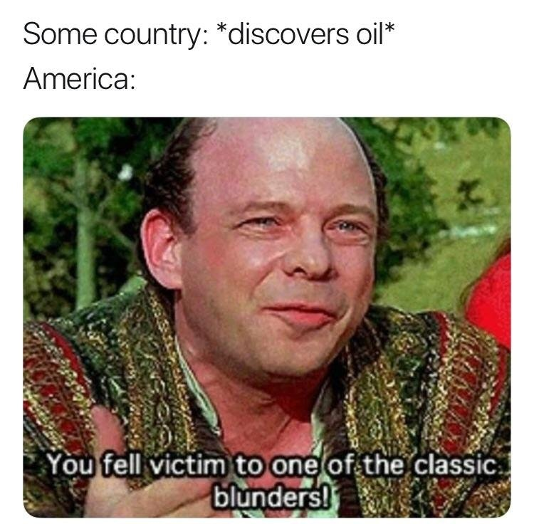 Some Country Discovers Oil You Fell Victim To One Of