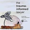 The Trauma-Informed Lawyer hosted by Myrna McCallum
