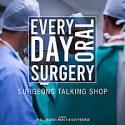 Everyday Oral Surgery | Surgeons Talking Shop