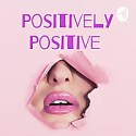 Positively Positive Podcast