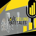 Love Selling Hate Sales Podcast