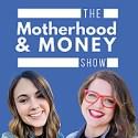 The Motherhood & Money Show