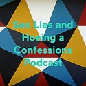 Sex Lies and Hoeing a Confessions Podcast