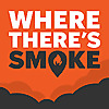 Where There's Smoke - Podcast