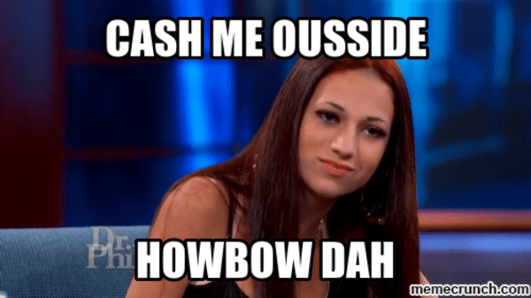 Image result for cash me outside how bow dah