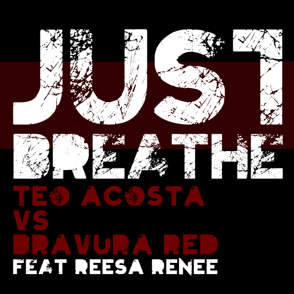 Teo Acosta vs Bravura Red - Just Breathe [Feat: Reesa Renee]