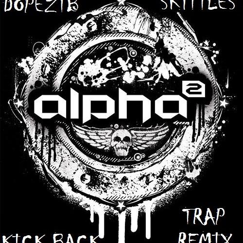 Alpha2-Kick Back (DOPEZTB x SK1TTLES TRAP REMIX) by ...