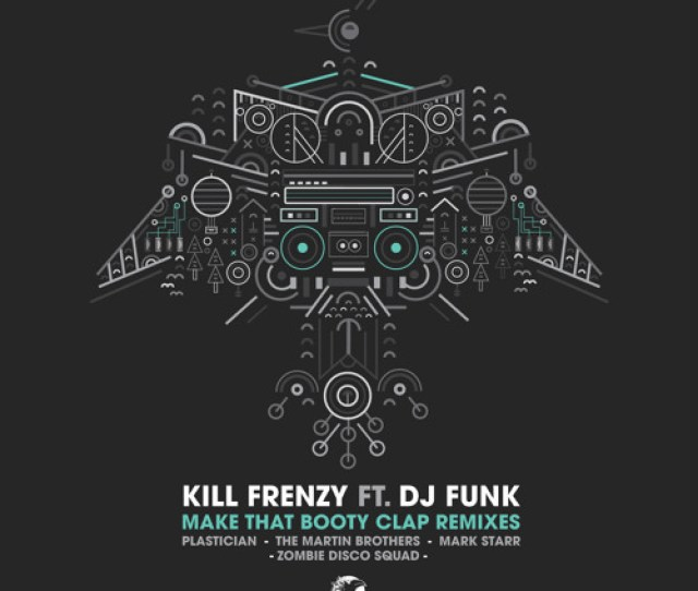 Kill Frenzy Make That Booty Clap Feat Dj Funk The Martin Brothers Remix Preview By Dirtybird Dirtybird Free Listening On Soundcloud