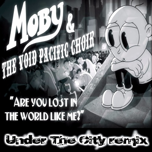 Moby Are You Lost In This World Like Me Under The City