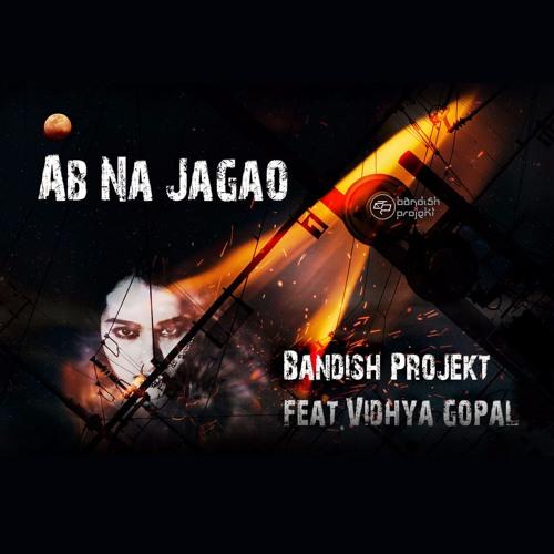 Bandish Projekt Ab Na Jagao
