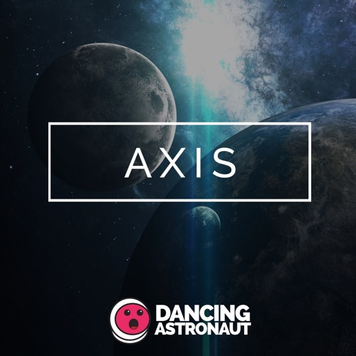 AXIS presented by Dancing Astronaut by Dancing Astronaut